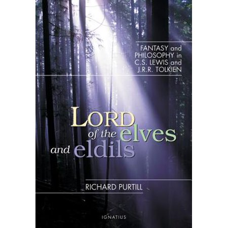 Lord of Elves And Eldils : Fantasy And Philosophy in C.s. Lewis And J.r.r. (List Of Elves In Lord Of The Rings)