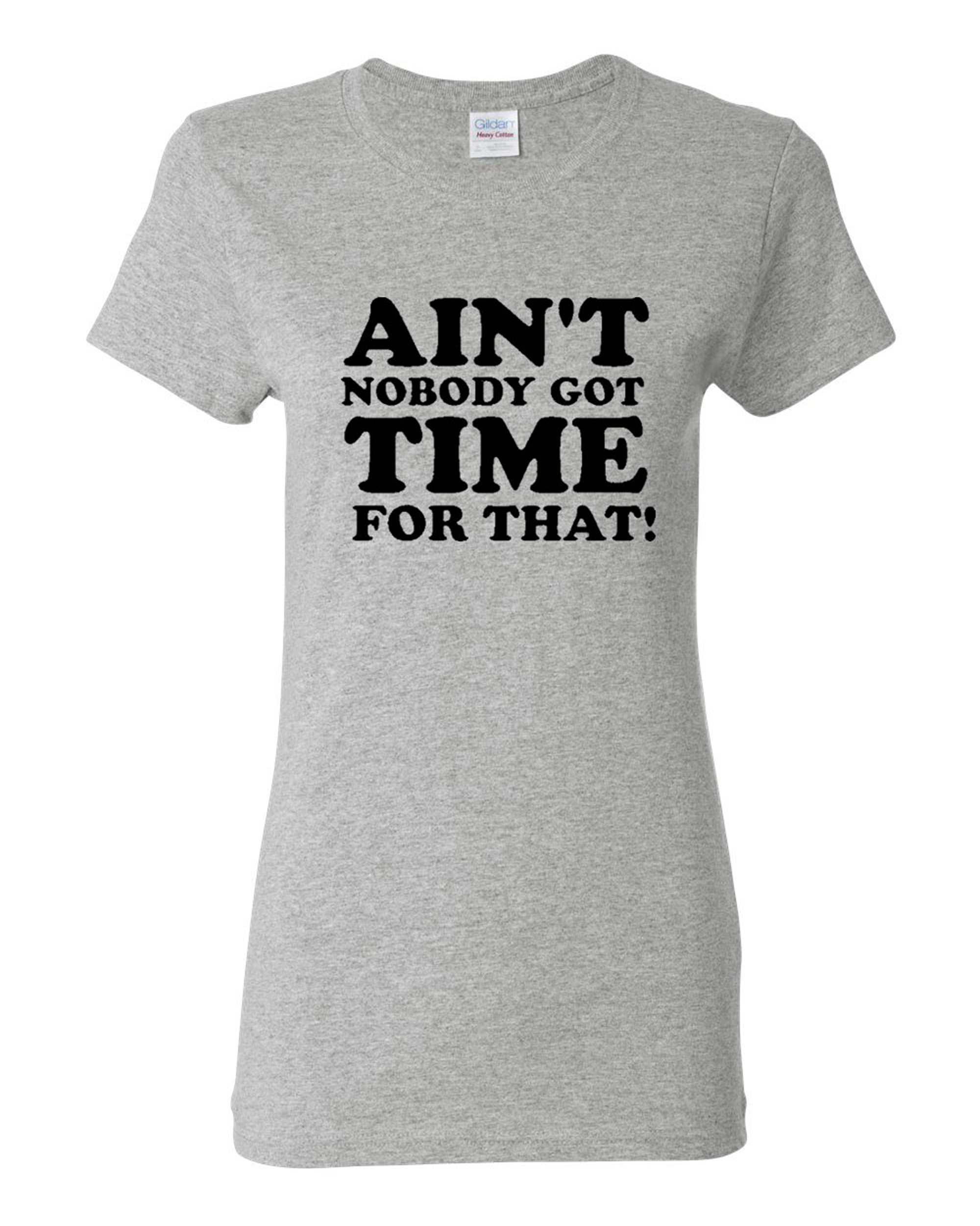 Ladies Ain't Nobody Got Time For That T-Shirt Tee
