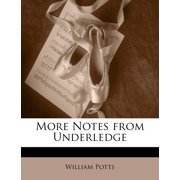More Notes from Underledge