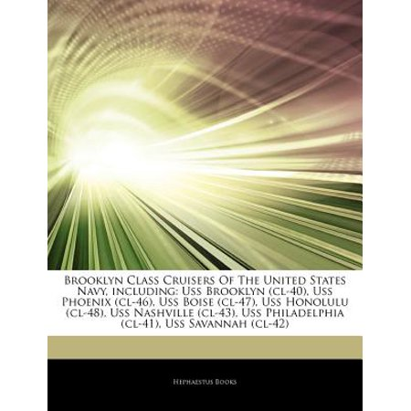 Articles on Brooklyn Class Cruisers of the United States Navy, Including: USS Brooklyn (CL-40), USS Phoenix... by