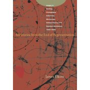 Writing Science: Six Stories from the End of Representation: Images in Painting, Photography, Astronomy, Microscopy, Particle Physics, and Quantum Mechanics, 1980-2000 (Paperback)