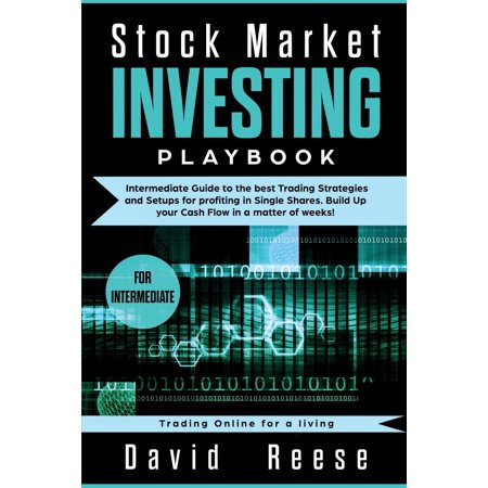 Trading Online for a Living: Stock Market Investing Playbook: Intermediate Guide to the best Trading Strategies and Setups for profiting in Single Shares. Build Up your Cash Flow in a matter of (Best Stock Trading Game)