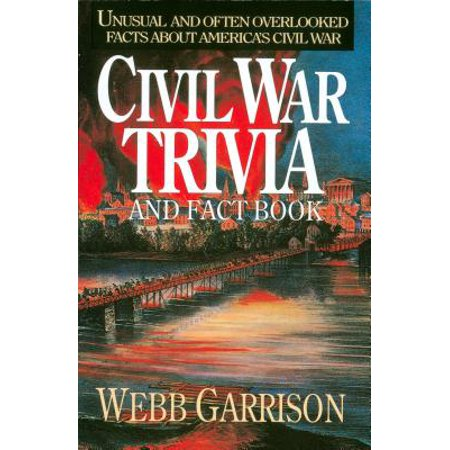 Richmond Va Civil War - Civil War Trivia and Fact Book : Unusual and Often Overlooked Facts about America's Civil War