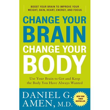 Change Your Brain, Change Your Body : Use Your Brain to Get and Keep the Body You Have Always