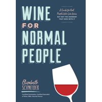 Wine for Normal People : A Guide for Real People Who Like Wine, but Not the Snobbery That Goes with It (Wine Tasting Book, Gift for Wine Lover)
