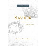 Savior: Savior Leader Guide: What the Bible Says about the Cross (Paperback)