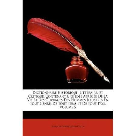 Dictionnaire Historique, Littraire, Et Critique: Contenant Une Ide Abrge de La Vie Et Des Ouvrages Des Hommes Illustres  - image 1 de 1