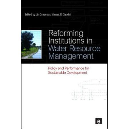 Reforming Institutions in Water Resource Management : Policy and Performance for Sustainable Development. Edited by Lin Crase and Vasant P.