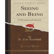 Seeing and Being : Or Perception and Character (Classic Reprint)