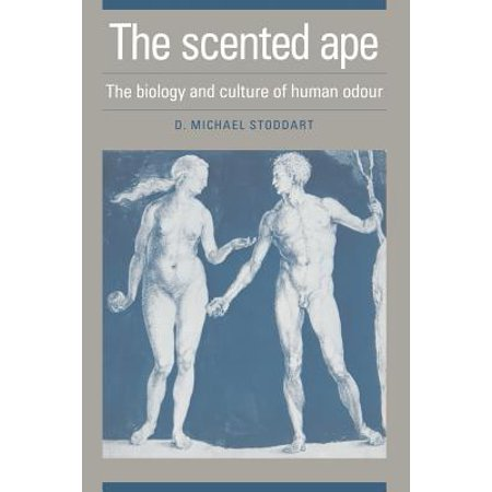 The Scented Ape : The Biology and Culture of Human - Human Scent