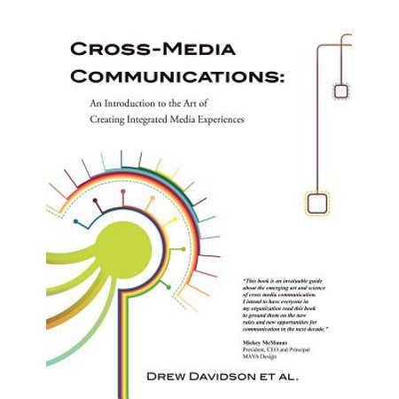 Cross Media Communications  An Introduction To The Art Of Creating Integrated Media Experiences