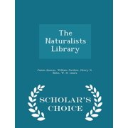 The Naturalists Library - Scholar's Choice Edition