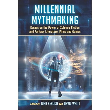 millennial mythmaking  essays on the power of science fiction and  millennial mythmaking  essays on the power of science fiction and fantasy  literature films and games  walmartcom