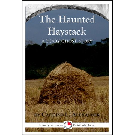 The Haunted Haystack: A Scary 15-Minute Ghost Story - eBook - Scary Ghosts