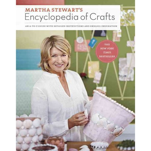 Martha Stewart's Encyclopedia of Crafts: An A-z Guide With Detailed Instructions and Endless Inspiration