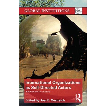 International Organizations as Self-Directed Actors - (Transnational Actors And International Organizations In Global Politics)
