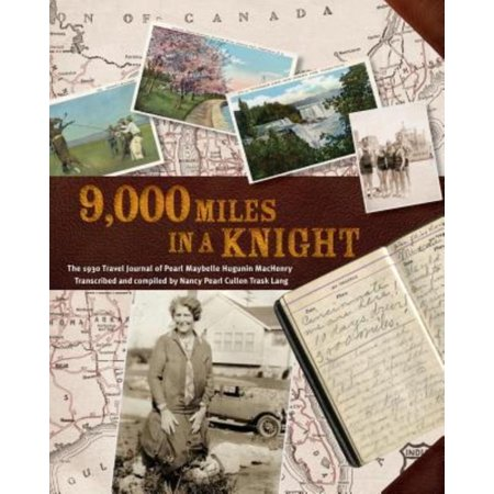 9000 Miles In A Knight  The 1930 Travel Journal Of Pearl Maybelle Hugunin Machenry Transcribed And Compiled By Nancy Pearl Cullen Trask Lang