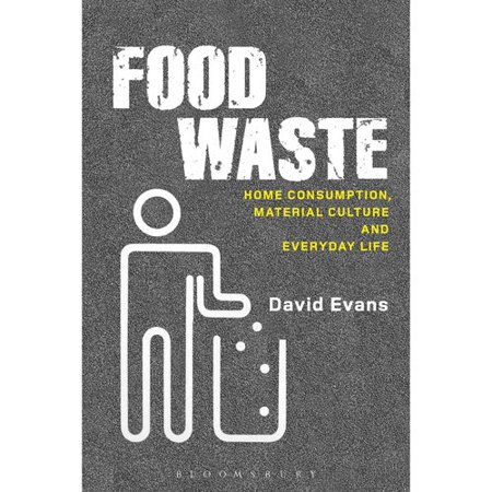 Food Waste: Home Consumption, Material Culture and Everyday Life by