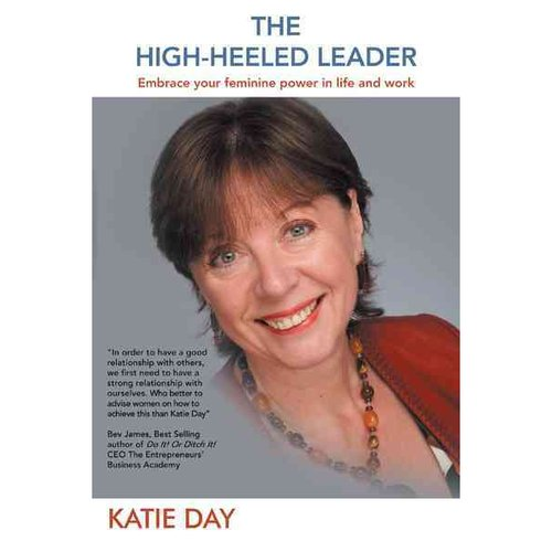 The High-Heeled Leader: Embrace Your Feminine Power in Life and Work