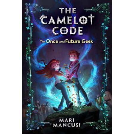 The Camelot Code, Book #1 The Once and Future Geek (The Camelot Code, Book (The Once And Future Thing Part 1)