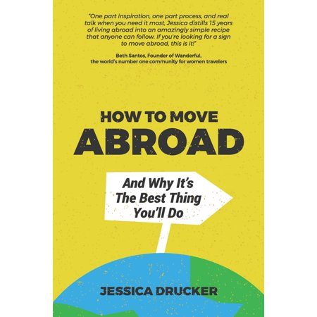 How To Move Abroad And Why It's The Best Thing You'll Do (Paperback)