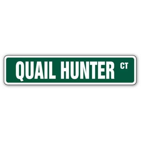 QUAIL HUNTER Street Sign hunting hunt bird gun shotgun | Indoor/Outdoor | 24