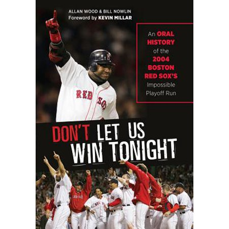 Don't Let Us Win Tonight : An Oral History of the 2004 Boston Red Sox's Impossible Playoff (Listen To Mlb Playoffs On The Radio)