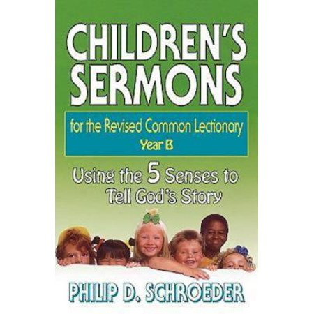 Children's Sermons for the Revised Common Lectionary Year B : Using the 5 Senses to Tell God's