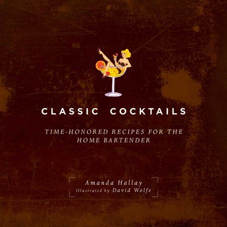 Classic Cocktails : Time-Honored Recipes for the Home Bartender