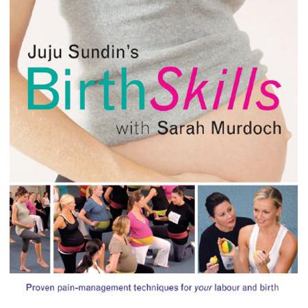 Juju Sundin's Birth Skills : Proven Pain-Management Techniques for Your Labour and (Hypnosis For Pain Management During Labour And Childbirth)