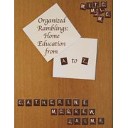 Organized Ramblings: Home Education From A to Z - eBook