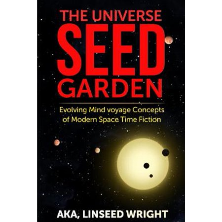 The Universe Seed Garden: Evolving Mind Voyage Concepts of Modern Space Time Fiction