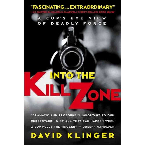 Into the Kill Zone : A Cop's Eye View of Deadly Force