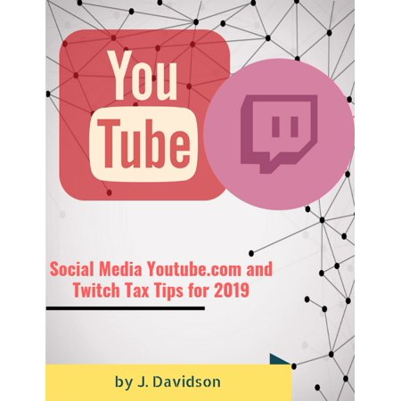 Social Media Youtube.com and Twitch Tax Tips for 2019 -