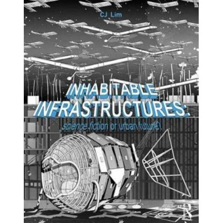 Inhabitable Infrastructures  Science Fiction Or Urban Future