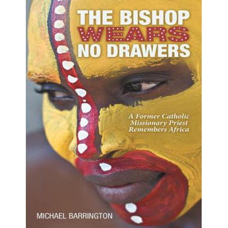 The Bishop Wears No Drawers: A Former Catholic Missionary Priest Remembers Africa - eBook](Catholic Priest Outfit)