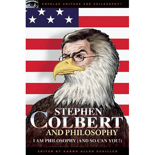 Stephen Colbert and Philosophy: I Am Philosophy and So Can You!