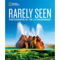 National Geographic Rarely Seen : Photographs of the Extraordinary