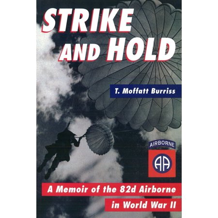 Strike and Hold : A Memoir of the 82nd Airborne in World War II (Bob Sinclar World Hold On)