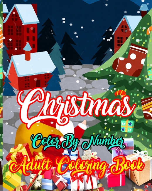 Christmas Color By Number Adult Coloring Book : A Coloring Book For Adults  Stress Relieving Coloring Pages,