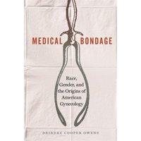 Medical Bondage: Race, Gender, and the Origins of American Gynecology (Paperback)