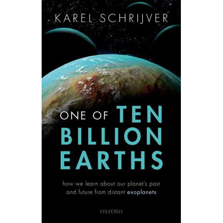 One of Ten Billion Earths : How We Learn about Our Planet's Past and Future from Distant Exoplanets Learning About Earths