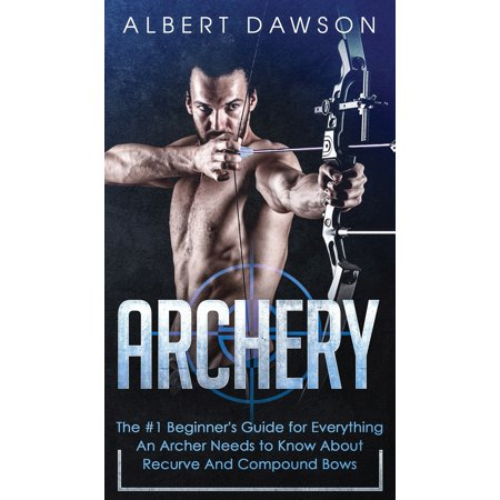 Archery: The #1 Beginner's Guide For Everything An Archer Needs To Know About Recurve And Compound Bows (Hardcover) thumbnail