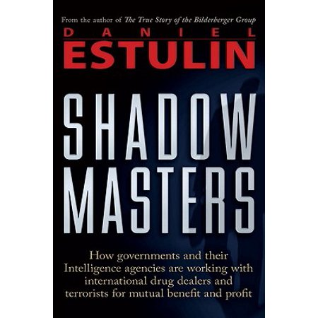 Shadow Masters : An International Network of Governments and Secret-Service Agencies Working Together with Drugs Dealers and Terrorists for Mutual Benefit and (Julies Been Working For The Drug Squad)