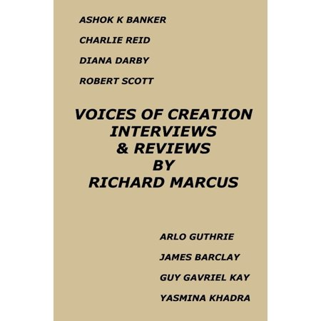 Voices of Creation: Interviews & Reviews-Ashok K Banker, Charlie Reid, Diana Darby, Robert Scott, Arlo Guthrie, James Barclay, Guy Gavriel Kay, Yasmina Khadra - eBook