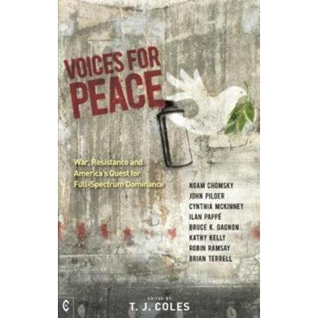 Voices for Peace : War, Resistance, and America's Quest for Full-Spectrum