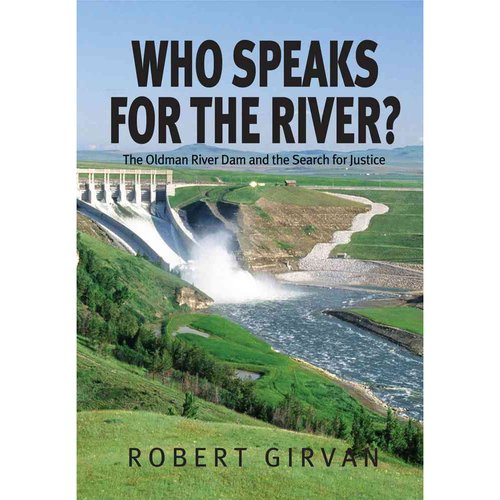 Who Speaks for the River? : The Oldman River Dam and the Search for Justice