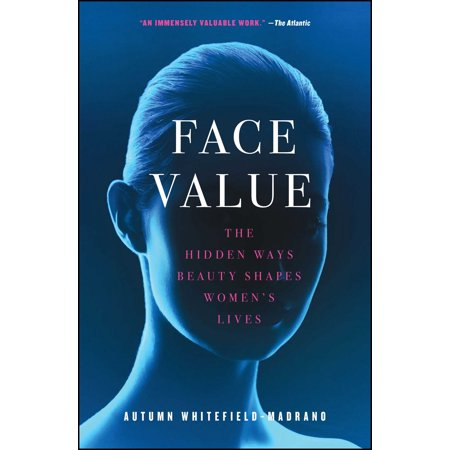 Face Value : The Hidden Ways Beauty Shapes Women's Lives](Ways To Paint Face For Halloween)