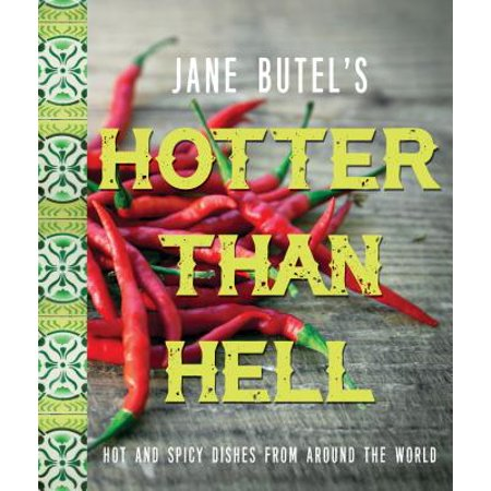 Jane Butel's Hotter Than Hell Cookbook : Hot and Spicy Dishes from Around the