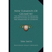 New Elements of Geometry : The Philosophy of Geometry, Demonstrations in Geometry and Harmonies of Geometry